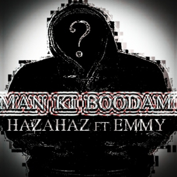 Hazahaz - Man Ki Boodam (Ft Emmy)