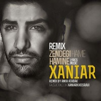Xaniar-Zendegie-Hame-Hamine-(Remix)