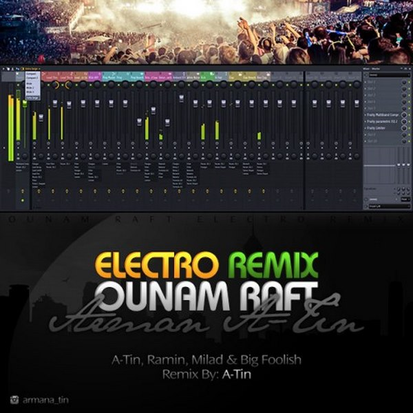 Arman A-Tin - Ounam Raft (Ft Ramin & Milad & Big Foolish) (Electro Remix)