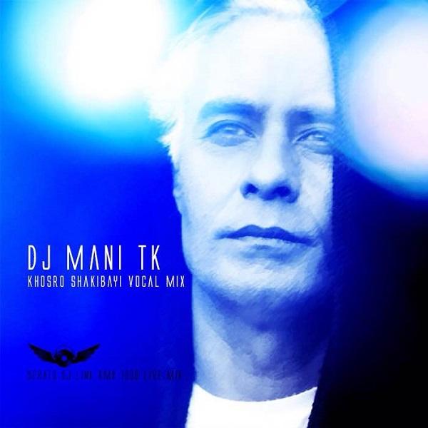 DJ Mani TK - Khosro Shakibayi Vocal Liv Mix