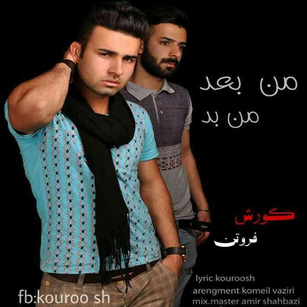 Koroush & Foroutan - Man Bade Man Bad