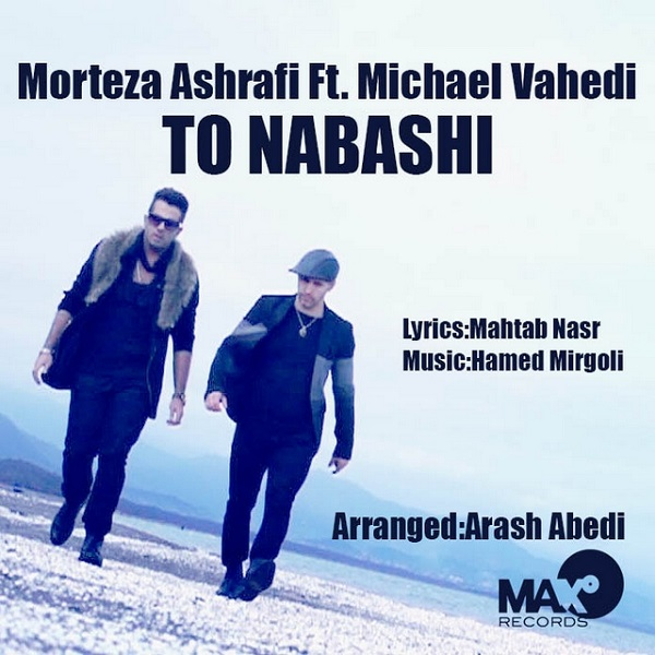 Morteza Ashrafi - To Nabashi (Ft Michael Vahedi)
