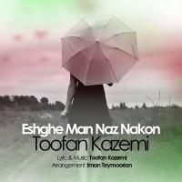 Toofan-Kazemi-Eshghe-Man-Naz-Nakon