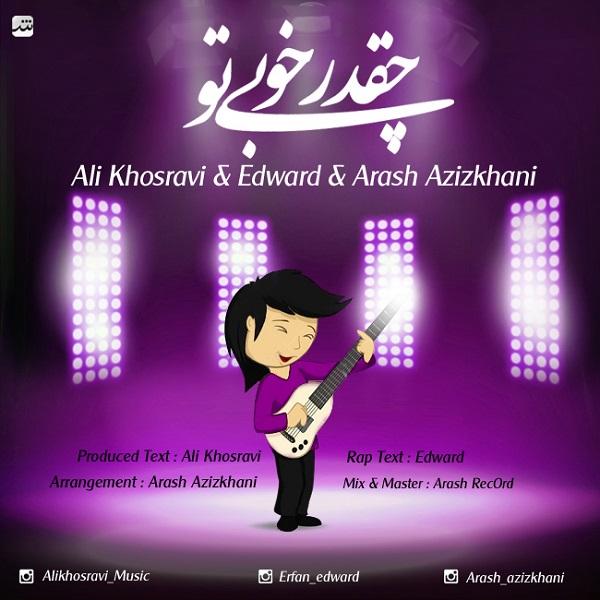 Ali Khosravi & Edward - Cheghadr Khoobi To (Ft  Arash Azizkhani )