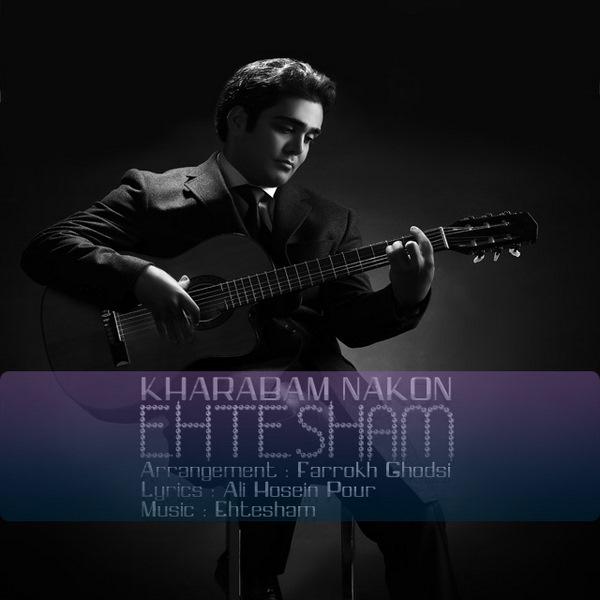 Ehtesham - Kharabam Nakon