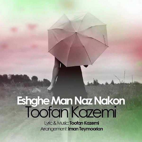 Toofan Kazemi - Eshghe Man Naz Nakon