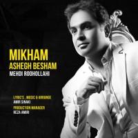 Mehdi-Rooholahi-Mikham-Ashegh-Besham