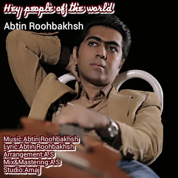 Abtin Roohbakhsh - Hey Peopel Of The World