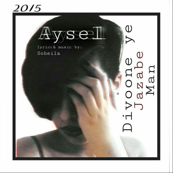 Aysel - Divooneye Jazabe Man