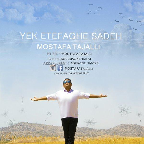 Mostafa Tajalli - Yek Etefaghe Sadeh