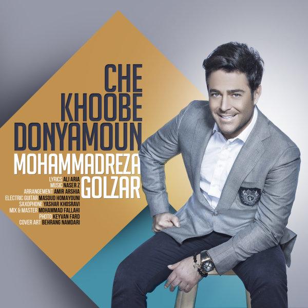 Mohammadreza Golzar - Che Khoobe Donyamoun