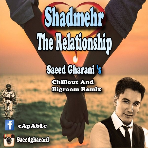 Shadmehr Aghili - The Relationship (Saeed Gharanis Chillout & Bigroom Remix)