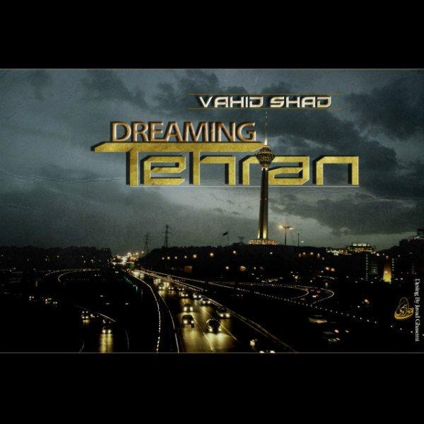 Vahid Shad - Tehran Dreaming