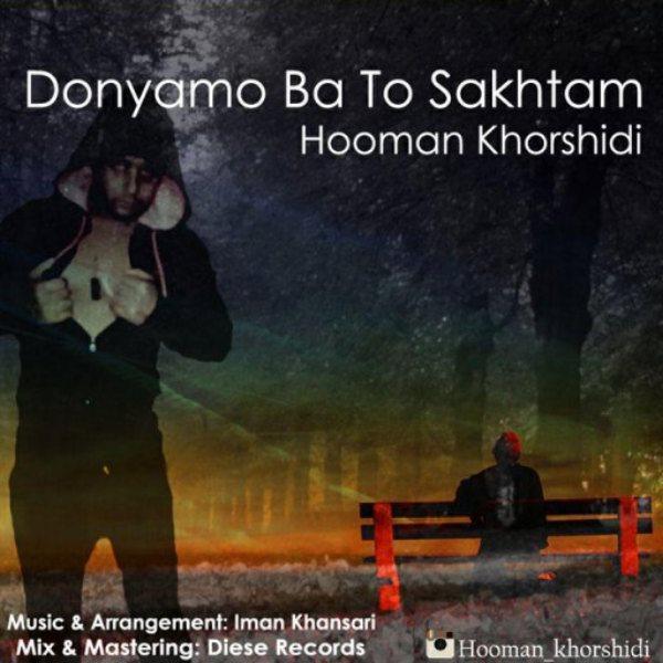 Houman Khorshidi - Donyamo Bato Sakhtam