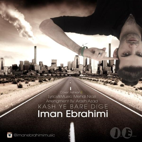 Iman Ebrahimi (IE) - Kash Ye Bare Dige