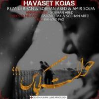 Reza-Derhan_Amir-Solfa-Havaset-Kojast-(Ft-Sobhan-Abed)