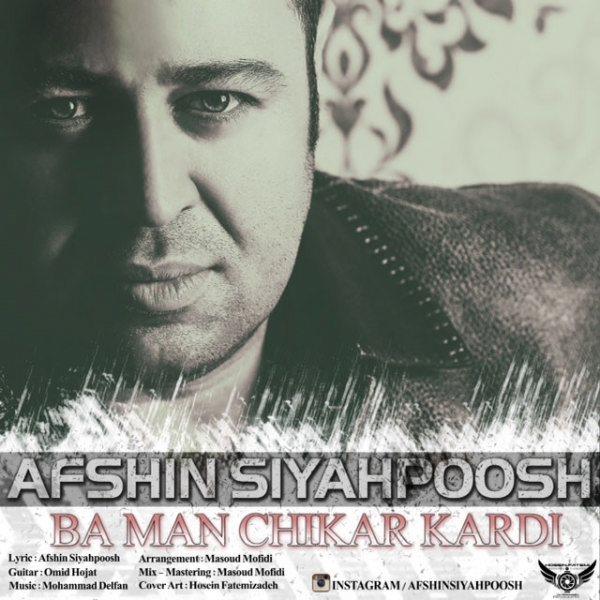 Afshin Siahpoosh - Ba Man Chikar Kardi