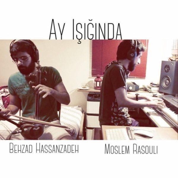 Behzad Hassanzadeh & Moslem Rasouli - Ay Ishiginda