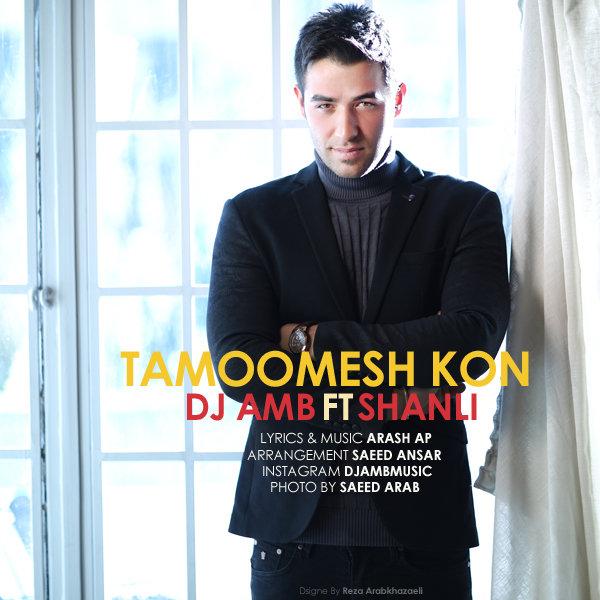 DJ AMB - Tamoomesh Kon (Ft Shanli)
