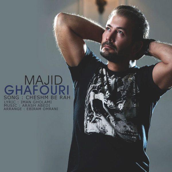 Majid Ghafouri - Cheshm Be Rah