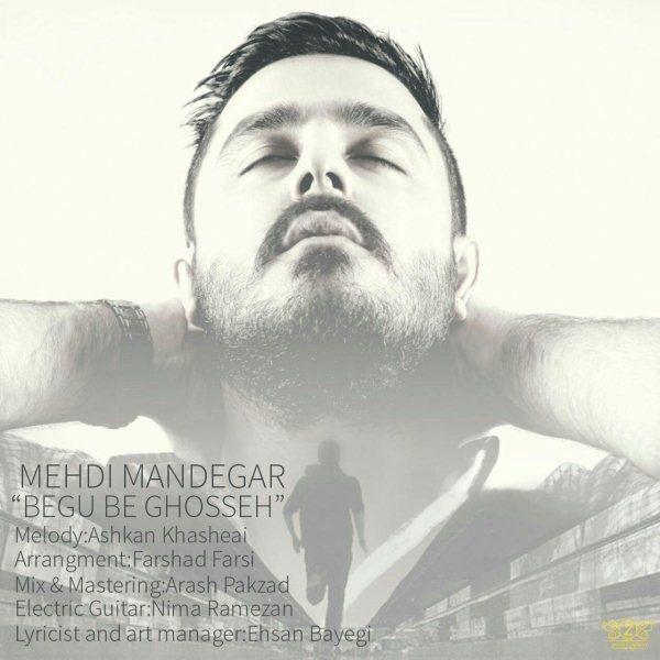 Mehdi Mandegar - Begu Be Ghosseh