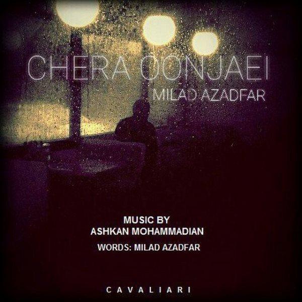 Milad Azadfar - Chera Oonjaei