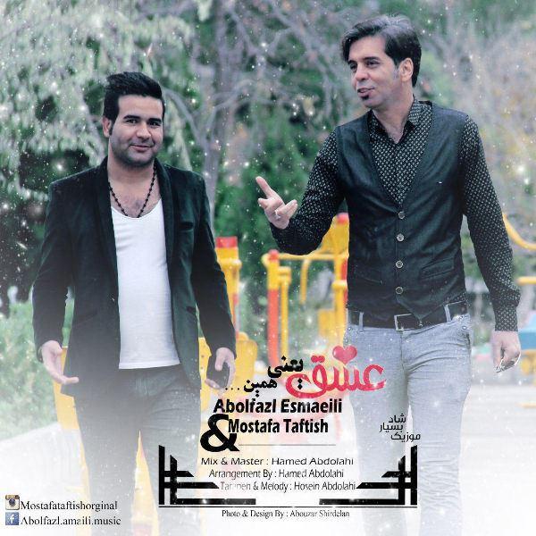 Abolfazl Esmaeili & Mostafa Taftish - Eshgh Yani Hamin