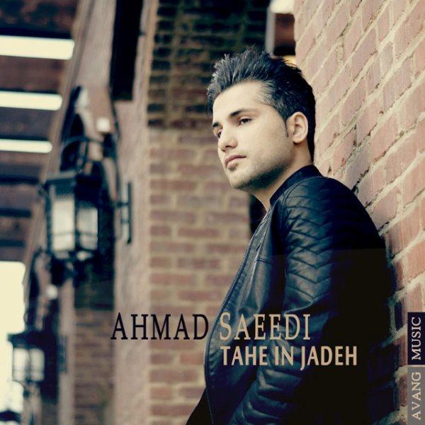 Ahmad Saeedi - Tahe In Jadeh