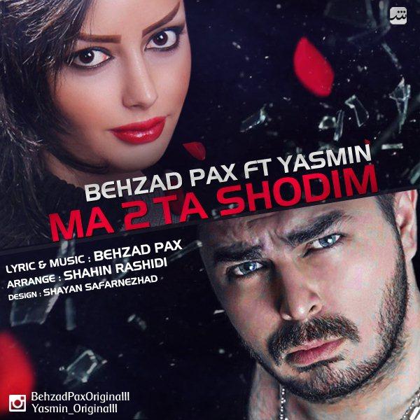 Behzad Pax - Ma 2Ta Shodim (Ft Yasmin)