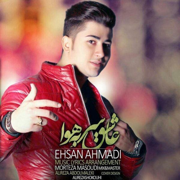Ehsan Ahmadi - Ashegh Sar Be Hava