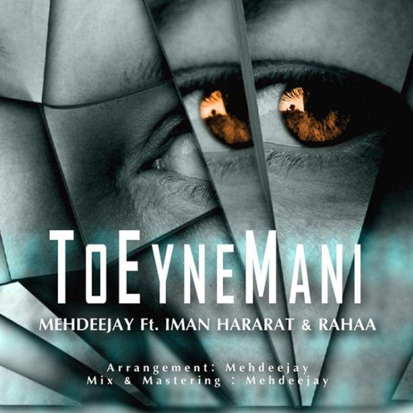 Iman Hararat & Mehdeejay - To Eyne Mani (Ft Raha)