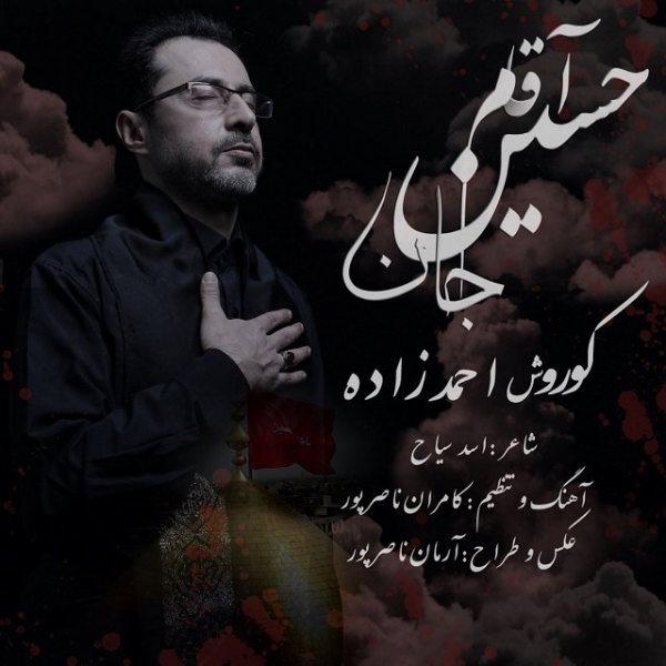 Kourosh Ahmadzadeh - Agham Hossein Jan