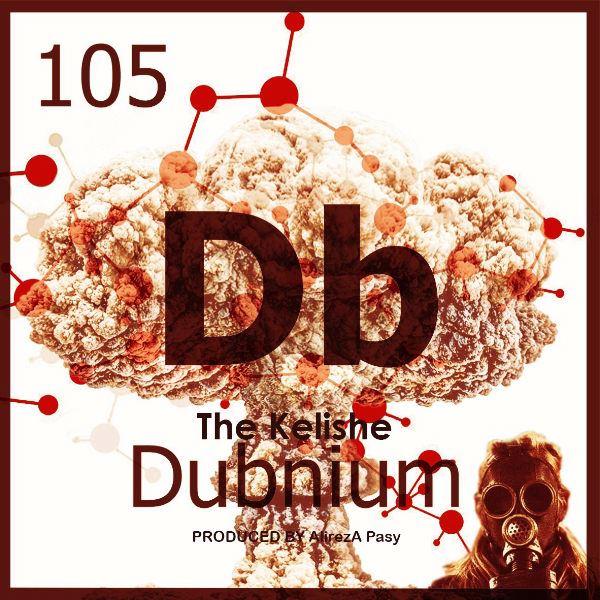 The Kelishe - Dubnium