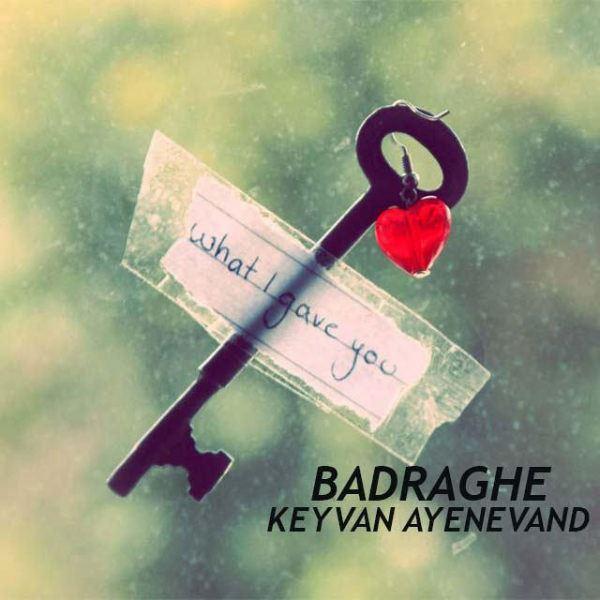 Keyvan Ayenevand - Badraghe