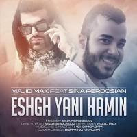 Majid-Max-Eshgh-Yani-Hamin-Ft-Sina-Ferdosian