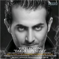 Yucel-Hoseini-Dargir-Kon-Mano
