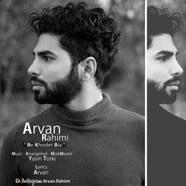 Arvan Rahimi - Be Khodet Bia