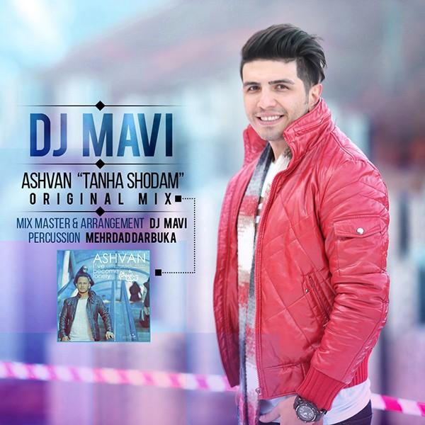 Ashvan - Tanha Shodam (DJ Mavi Remix)