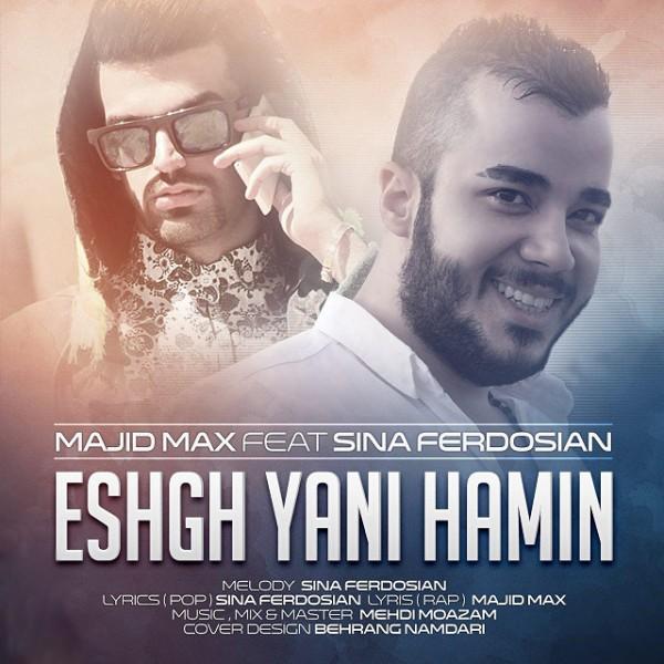 Majid Max - Eshgh Yani Hamin (Ft Sina Ferdosian)