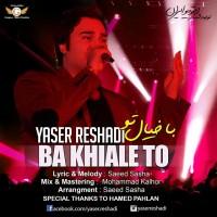 Yaser-Reshadi-Ba-Khiale-To