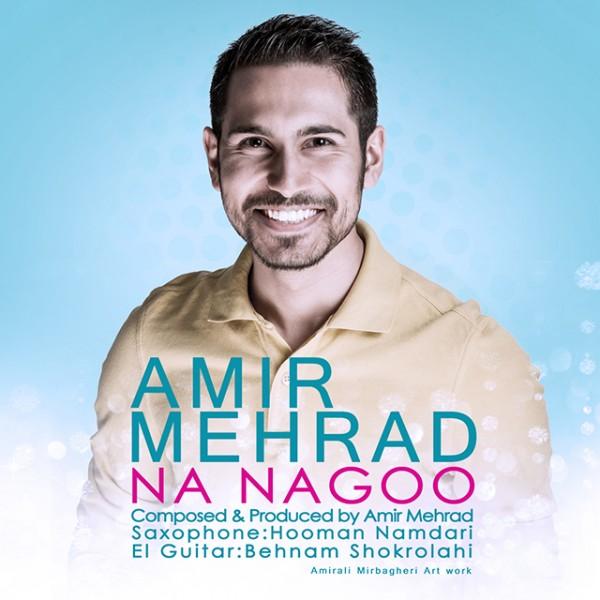 Amir Mehrad - Na Nagoo