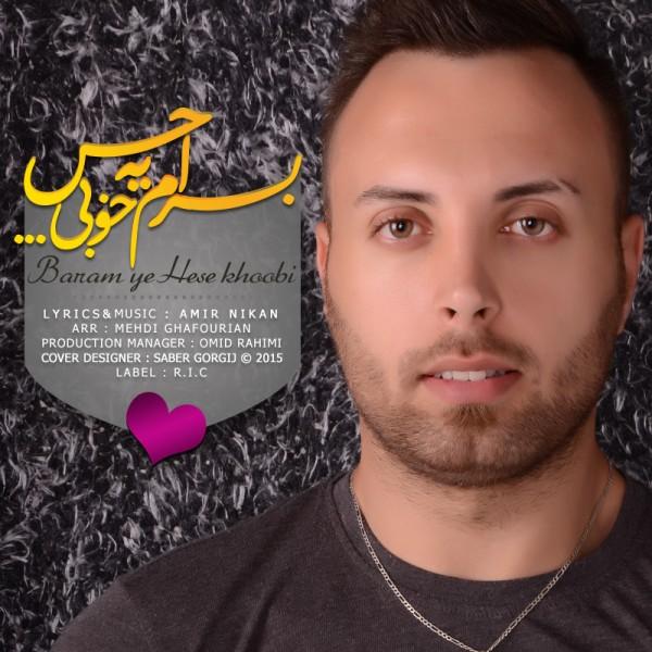 Amir Nikan - Baram Ye Hese Khoobi