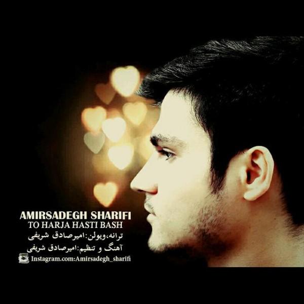 Amir Sadegh Sharifi - To Harja Hasti Bash
