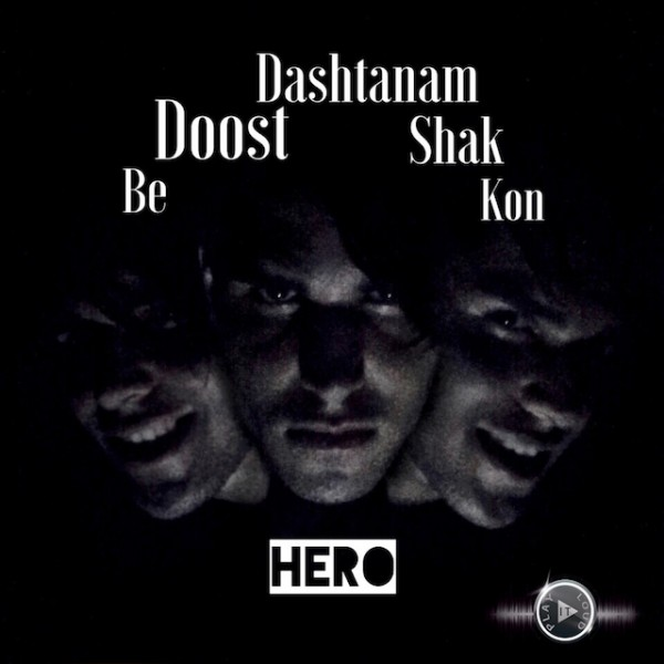 Hero - Be Doost Dashtanam Shak Kon
