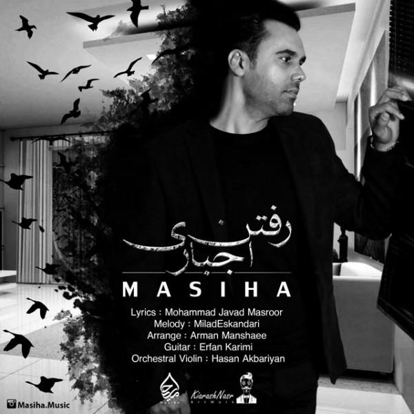 Masiha - Raftane Ejbari