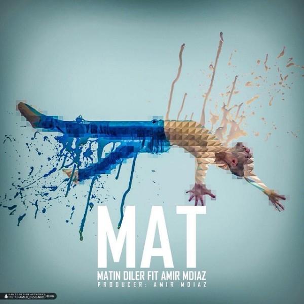 Matin Diler - Mat (Ft Amir Mdiaz)