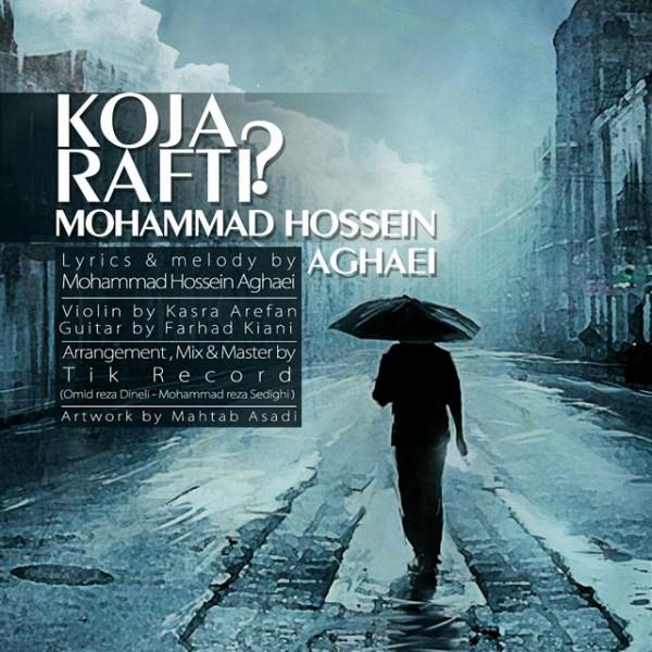 Mohammad Hossein Aghaei - Koja Rafti