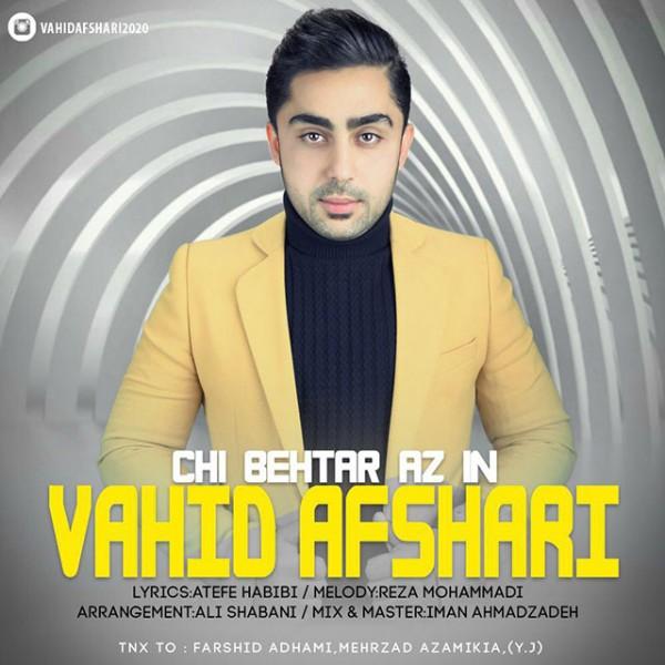 Vahid Afshari - Chi Behtar Az In