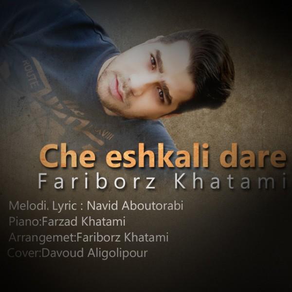 Fariborz Khatami - Che Eshkali Dare