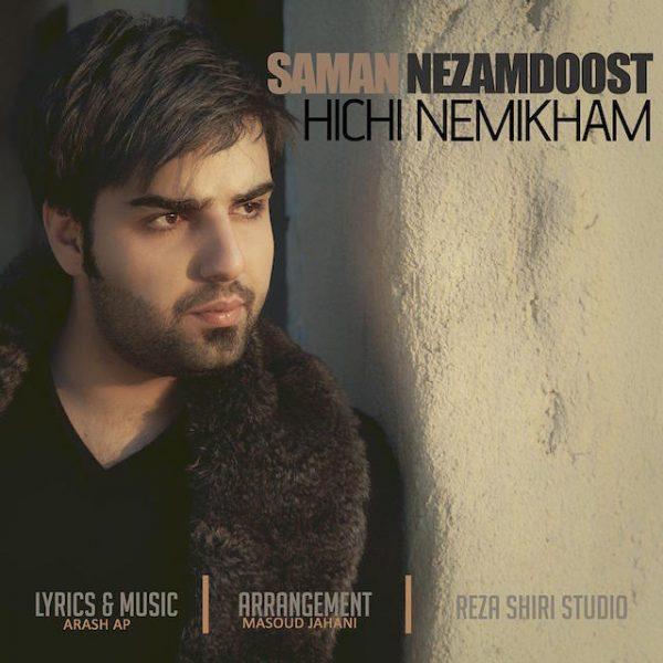 Saman Nezamdoost - Hichi Nemikham